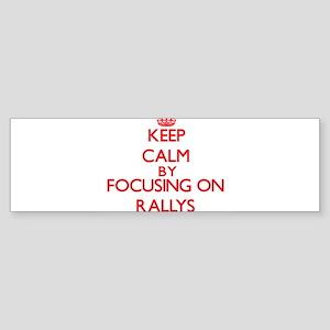 Keep Calm by focusing on Rallys Bumper Sticker