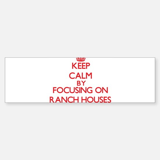Keep Calm by focusing on Ranch Hous Bumper Bumper Bumper Sticker