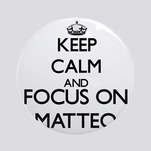 Keep Calm and Focus on Matteo Ornament (Round)