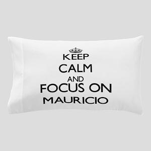 Keep Calm and Focus on Mauricio Pillow Case