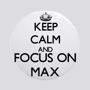 Keep Calm and Focus on Max Ornament (Round)