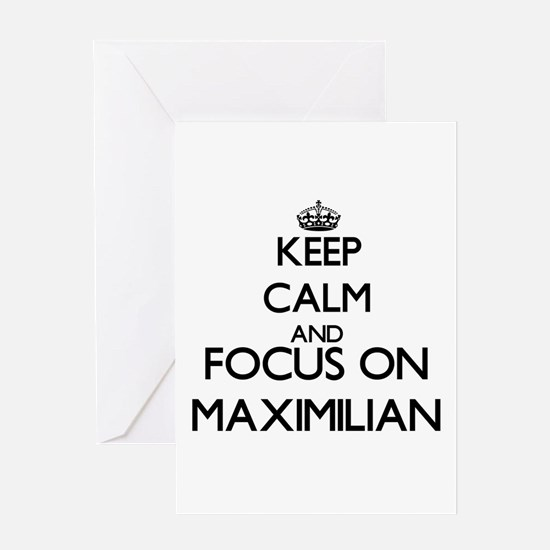 Keep Calm and Focus on Maximilian Greeting Cards