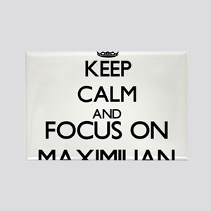 Keep Calm and Focus on Maximilian Magnets