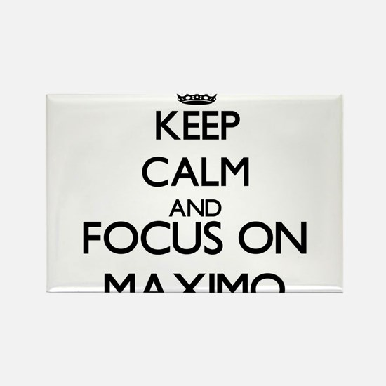 Keep Calm and Focus on Maximo Magnets