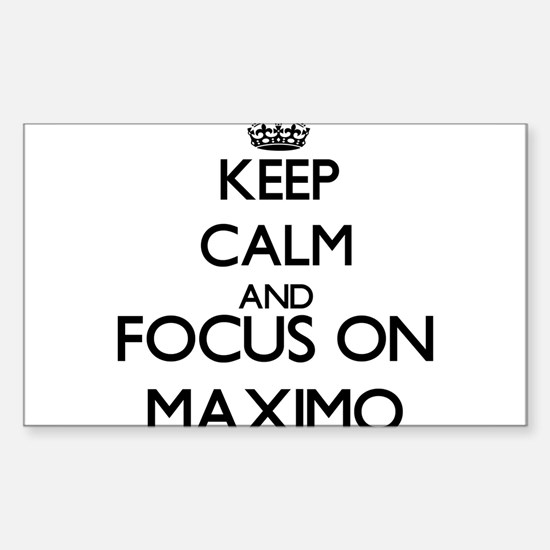 Keep Calm and Focus on Maximo Decal