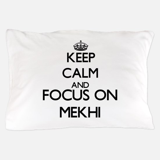 Keep Calm and Focus on Mekhi Pillow Case