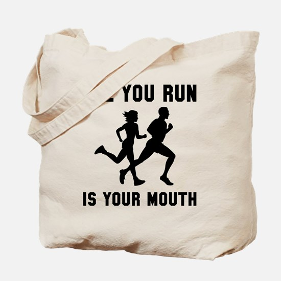 All you run is your mouth Tote Bag
