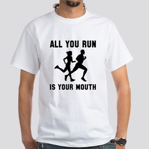 All you run is your mouth White T-Shirt