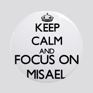 Keep Calm and Focus on Misael Ornament (Round)
