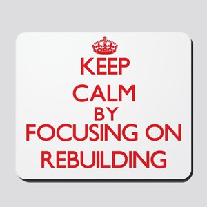 Keep Calm by focusing on Rebuilding Mousepad