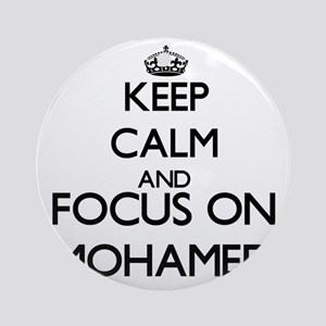 Keep Calm and Focus on Mohamed Ornament (Round)