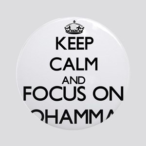 Keep Calm and Focus on Mohammad Ornament (Round)