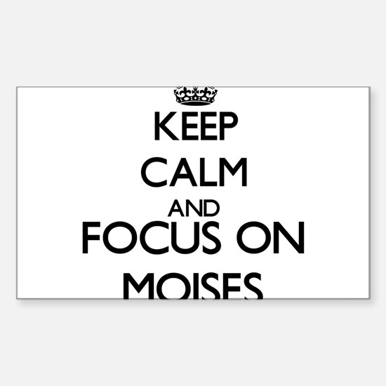 Keep Calm and Focus on Moises Decal