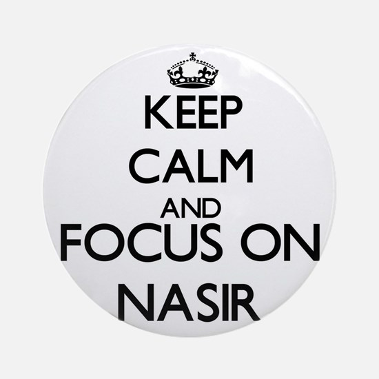 Keep Calm and Focus on Nasir Ornament (Round)