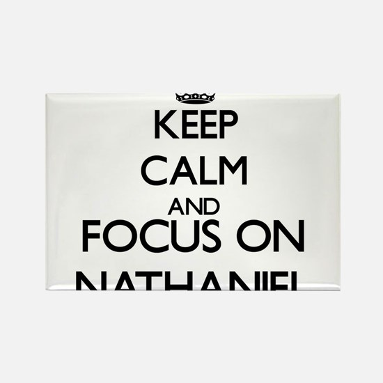 Keep Calm and Focus on Nathaniel Magnets