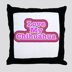 Love My Chihuahua Throw Pillow