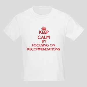 Keep Calm by focusing on Recommendations T-Shirt
