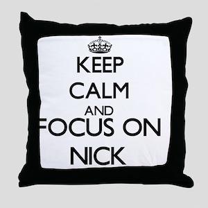 Keep Calm and Focus on Nick Throw Pillow