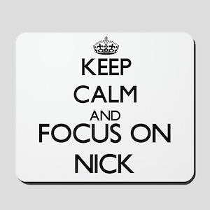 Keep Calm and Focus on Nick Mousepad