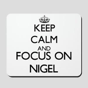 Keep Calm and Focus on Nigel Mousepad