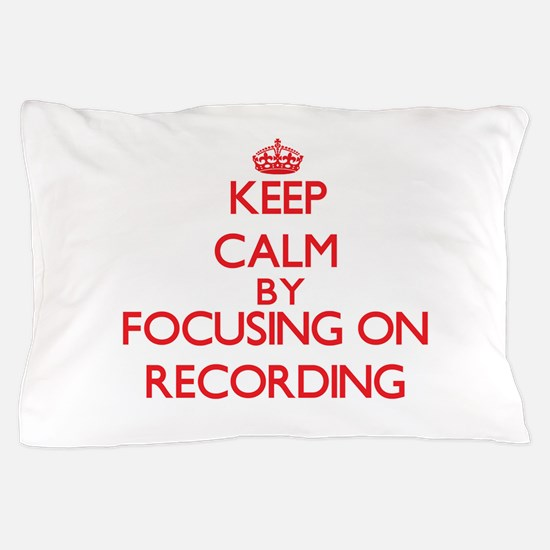 Keep Calm by focusing on Recording Pillow Case