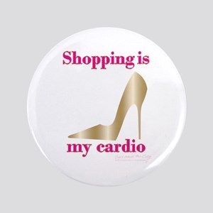 """SATC Shopping Is My Cardio 3.5"""" Button"""