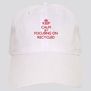 Keep Calm by focusing on Recycled Cap