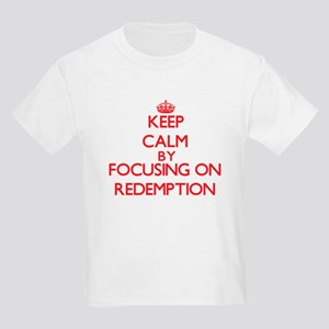 Keep Calm by focusing on Redemption T-Shirt