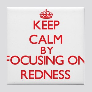 Keep Calm by focusing on Redness Tile Coaster