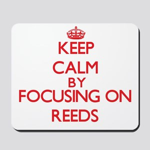 Keep Calm by focusing on Reeds Mousepad