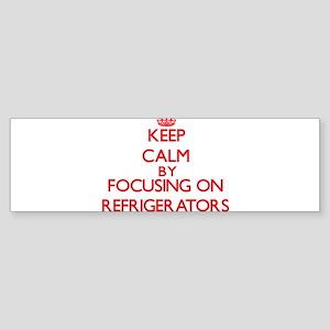 Keep Calm by focusing on Refrigerat Bumper Sticker