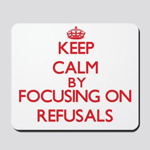 Keep Calm by focusing on Refusals Mousepad