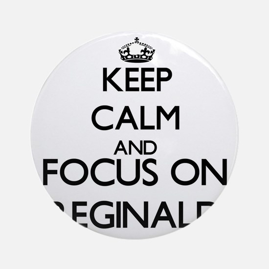 Keep Calm and Focus on Reginald Ornament (Round)