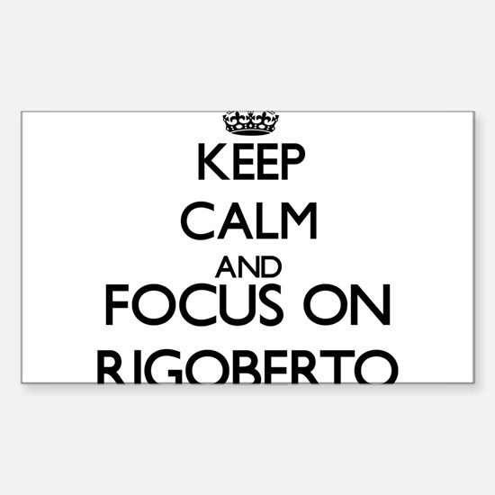 Keep Calm and Focus on Rigoberto Decal