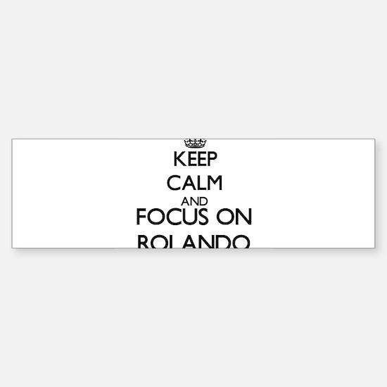 Keep Calm and Focus on Rolando Bumper Bumper Bumper Sticker