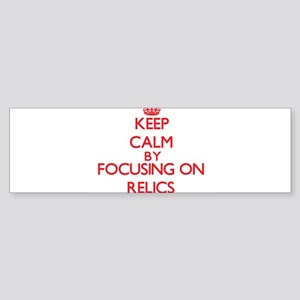 Keep Calm by focusing on Relics Bumper Sticker