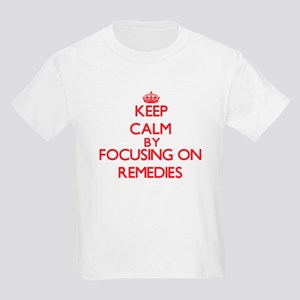 Keep Calm by focusing on Remedies T-Shirt