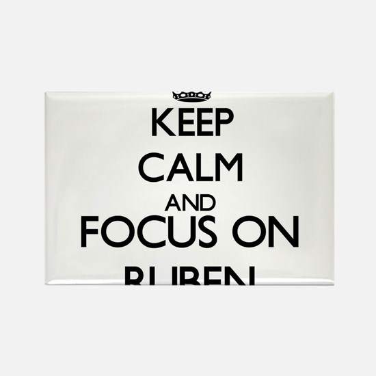 Keep Calm and Focus on Ruben Magnets