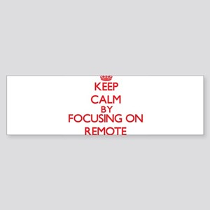 Keep Calm by focusing on Remote Bumper Sticker