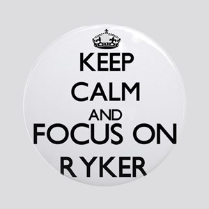 Keep Calm and Focus on Ryker Ornament (Round)