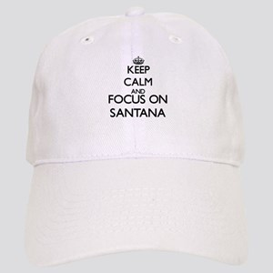 Keep Calm and Focus on Santana Cap