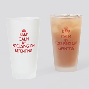 Keep Calm by focusing on Repenting Drinking Glass