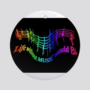 Life Without Music Would B Flat Ornament (round)