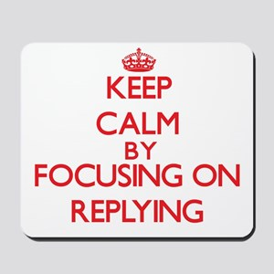 Keep Calm by focusing on Replying Mousepad