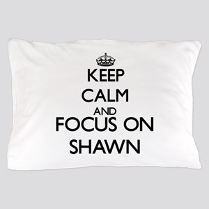 Keep Calm and Focus on Shawn Pillow Case