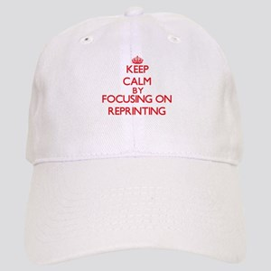 Keep Calm by focusing on Reprinting Cap