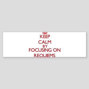 Keep Calm by focusing on Requiems Bumper Sticker