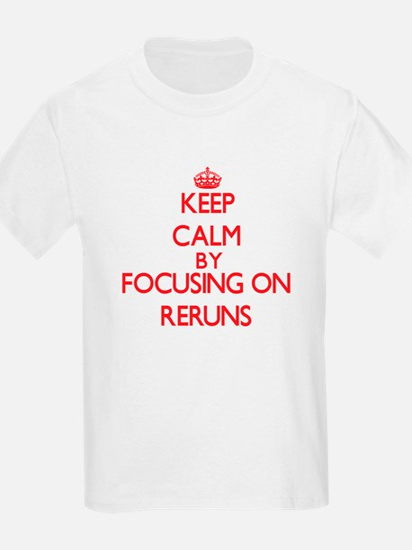 Keep Calm by focusing on Reruns T-Shirt