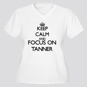 Keep Calm and Focus on Tanner Plus Size T-Shirt
