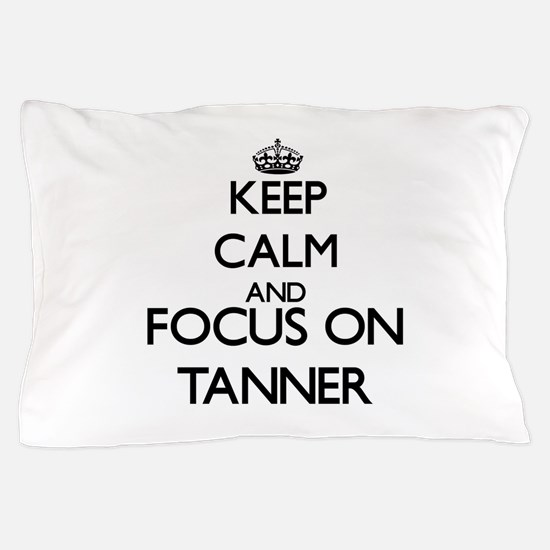 Keep Calm and Focus on Tanner Pillow Case
